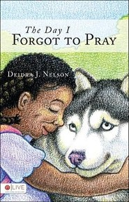 The Day I Forgot to Pray  -              By: Deidra J. Nelson