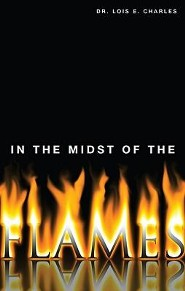 In The Midst of the Flames  -     By: Dr. Lois E. Charles