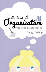 Secrets of Organization: Three Simple Steps to Enjoy Life