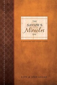 The Savior's Miracles: A Keepsake and Illustrated Study Guide for Understanding Christ's Power on Earth  -     By: Kaye Adams, John Adams