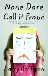 None Dare Call It Fraud: A Candid Look at How Excessive Government Is Affecting Our Schools Today