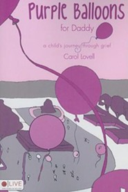 Purple Balloons for Daddy: A Child's Journey Through Grief