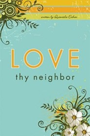 Love Thy Neighbor  -     By: Quientola Eicher