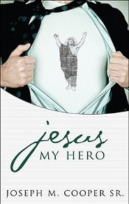 Jesus, My Hero: The Journey to a New Heart  -     By: Joseph M. Cooper Sr.