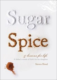 Sugar, Spice, and Lessons for Life: A Father's Words of Faith for His Daughter  -     By: Steven Hood