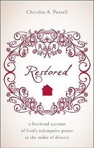 Restored: A firsthand account of God's redemptive power in the midst of divorce