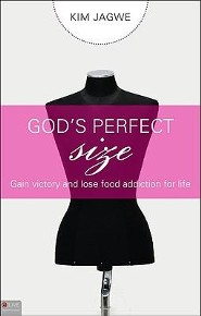 God's Perfect Size: Gain Victory and Lose Food Addiction for Life