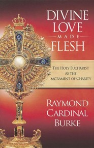 Divine Love Made Flesh: The Holy Eucharist as the Sacrament of Charity