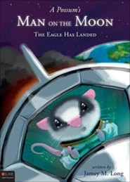 A Possum's Man on the Moon: The Eagle Has Landed  -     By: Jamey M. Long