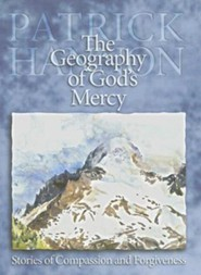 The Geography of God's Mercy: Stories of Compassion and Mercy Hardcover