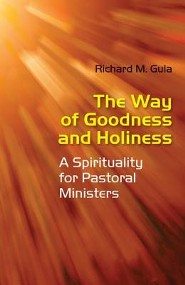 The Way of Goodness and Holiness: A Spirituality for Pastoral Ministers  -     By: Richard M. Gula