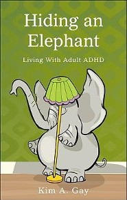 Hiding an Elephant: Living with Adult ADHD  -     By: Kim A. Gay