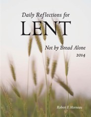 Not by Bread Alone: Daily Reflections for Lent 2014 - Large print edition