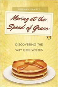 Moving at the Speed of Grace: Discovering the Way God Works