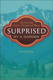 Surprised By a Garden  -     By: Donald Rhody