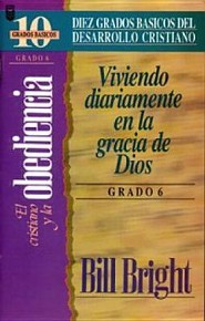 El Cristiano y la obediencia(Grado 6), Living Daily In God's Grace: Step 6