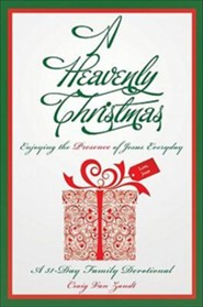 A Heavenly Christmas: Enjoying the Presence of Jesus Everyday: A 31-Day Family Devotional