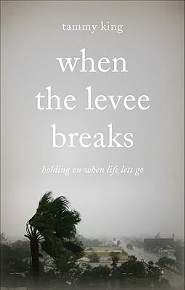 When the Levee Breaks: Holding on When Life Lets Go