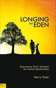 Longing for Eden: Discovering God's Intention for Human Relationships