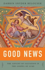 Good News: The Advent of Salvation in the Gospel of Luke
