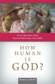 How Human is God?: Seven Questions about God and Humanity in the Bible  -     By: Mark S. Smith