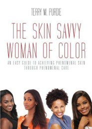 The Skin-Savvy Woman of Color: An Easy Guide to Achieving Phenomenal Skin Through Phenomenal Care