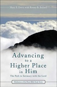 Advancing to a Higher Place in Him: The Path to Intimacy with the Lord