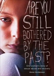 Are You Still Bothered by the Past?: One Woman's Story of Sexual Abuse and Recovery