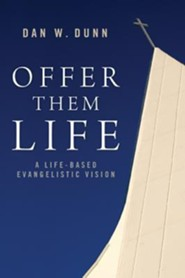 Offer Them Life: A Life-Based Evangelistic Vision