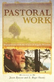 Pastoral Work: Engagements with the Vision of Eugene Peterson  -     Edited By: Jason Byassee, L. Roger Owens     By: Jason Byassee(ED.) & L. Roger Owens(ED.)
