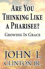 Are You Thinking Like a Pharisee?: Growing in Grace