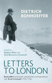 Letters to London: Bonhoeffer's Previously Unpublished Correspondence with Ernst Cromwell, 1935-6  -     Edited By: Stephen J. Plant, Toni Burrowes-Cromwell     By: Dietrich Bonhoeffer