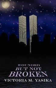 Wounded But Not Broken: 9/11 a Decade  -     By: Victoria M. Yasika