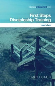 First Steps Discipleship Training: Turning Newer Believers Into Missional DisciplesLeader's Guide Edition