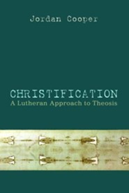 Christification: A Lutheran Approach to Theosis