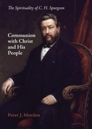 Communion with Christ and His People: The Spirituality of C. H. Spurgeon