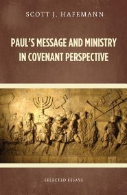 Paul's Message and Ministry in Covenant Perspective: Selected Essays