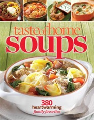 Taste of Home Soups: 326 Heartwarming Family Favorites