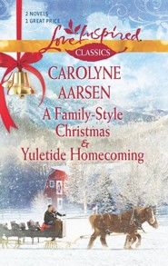 A Family-Style Christmas and Yuletide Homecoming  -     By: Carolyne Aarsen