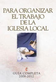 Guia Completa Para Organizar el Trabajo de la Iglesia Local 2009-2012 = Guidelines for Leading Your Congregation 2009-2012  -     By: Abingdon Press