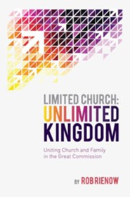 Limited Church: Unlimited Kingdom: Uniting Church & Family  in the Great Commission