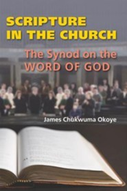 Scripture in the Church: The Synod on the Word of God  -     By: James Okoye