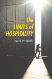The Limits of Hospitality  -     By: Jessica Wrobleski