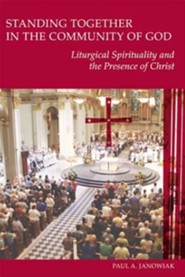 Standing Together in the Community of God: Liturgical Spirituality and the Presence of God