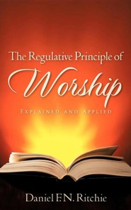 The Regulative Principle of Worship
