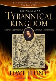 John Calvin's Tyrannical Kingdom: Geneva's Experiment