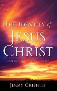 The Identity of Jesus Christ  -     By: Jimmy Griffith