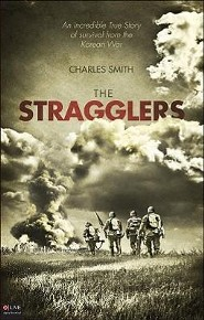 The Stragglers: An Incredible True Story of Survival from the Korean War