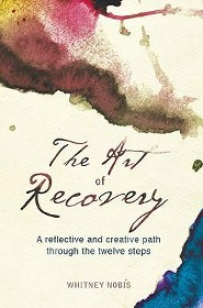 The Art of Recovery: A Reflective and Creative Path Through the Twelve Steps