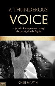 A Thunderous Voice: A Fresh Look at Repentance Through the Eyes of John the Baptist